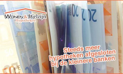Steeds meer hypotheken afgesloten bij kleinere banken - Wonen en Welzijn B.V.