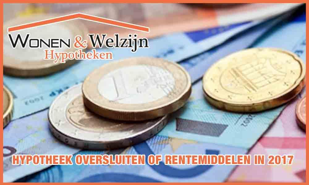 Hypotheek oversluiten of rentemiddelen in 2017 - Wonen en Welzijn Ammerzoden